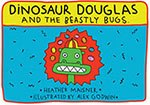 Dinosaur Douglas and The Beastly Bugs